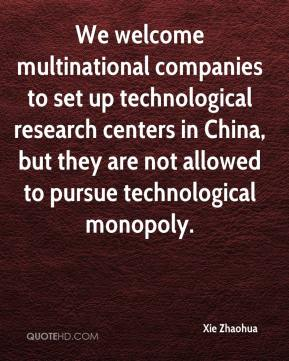Xie Zhaohua  - We welcome multinational companies to set up technological research centers in China, but they are not allowed to pursue technological monopoly.