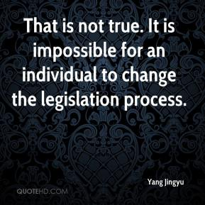 Yang Jingyu  - That is not true. It is impossible for an individual to change the legislation process.