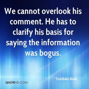 Yoshihiko Noda  - We cannot overlook his comment. He has to clarify his basis for saying the information was bogus.