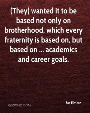 (They) wanted it to be based not only on brotherhood, which every fraternity is based on, but based on ... academics and career goals.
