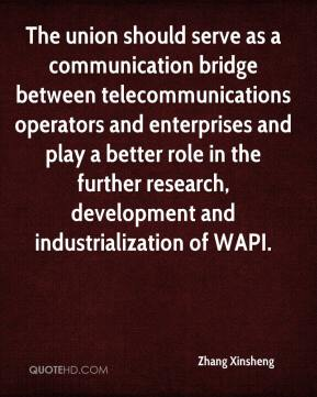 Zhang Xinsheng  - The union should serve as a communication bridge between telecommunications operators and enterprises and play a better role in the further research, development and industrialization of WAPI.