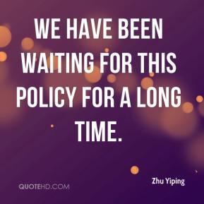 Zhu Yiping  - We have been waiting for this policy for a long time.