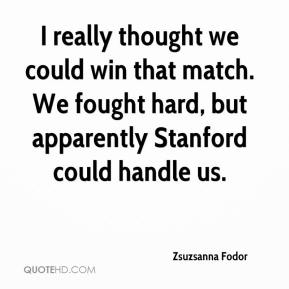 Zsuzsanna Fodor  - I really thought we could win that match. We fought hard, but apparently Stanford could handle us.