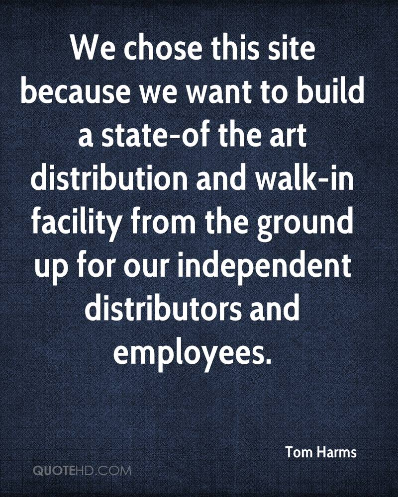 We chose this site because we want to build a state-of the art distribution and walk-in facility from the ground up for our independent distributors and employees.