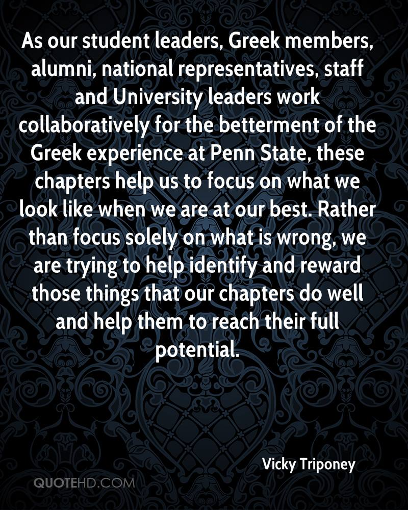 As our student leaders, Greek members, alumni, national representatives, staff and University leaders work collaboratively for the betterment of the Greek experience at Penn State, these chapters help us to focus on what we look like when we are at our best. Rather than focus solely on what is wrong, we are trying to help identify and reward those things that our chapters do well and help them to reach their full potential.