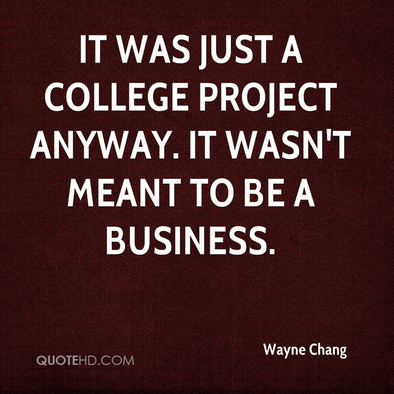 It was just a college project anyway. It wasn't meant to be a business.