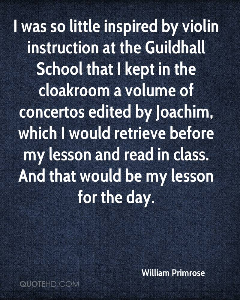 I was so little inspired by violin instruction at the Guildhall School that I kept in the cloakroom a volume of concertos edited by Joachim, which I would retrieve before my lesson and read in class. And that would be my lesson for the day.