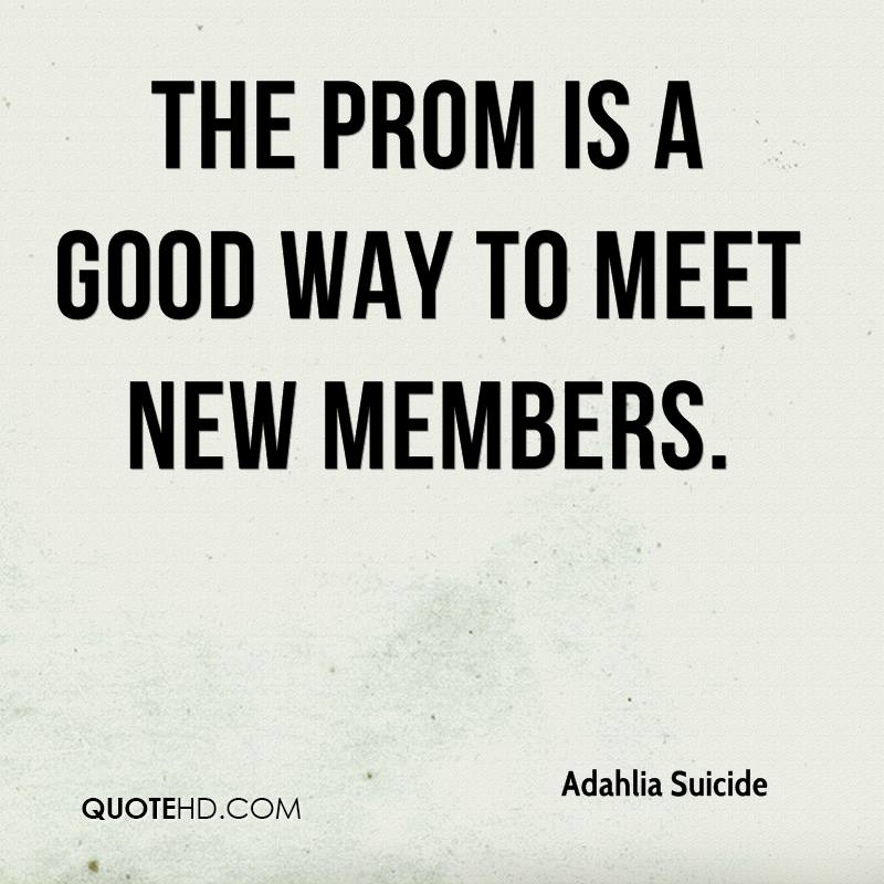 The prom is a good way to meet new members.