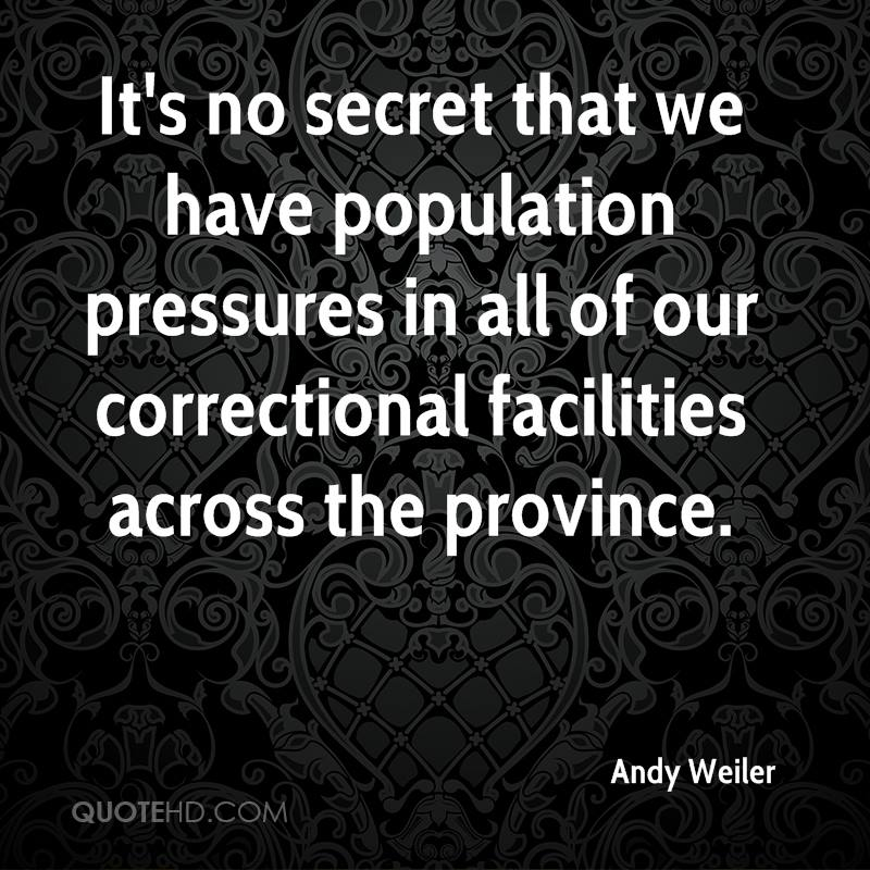 It's no secret that we have population pressures in all of our correctional facilities across the province.