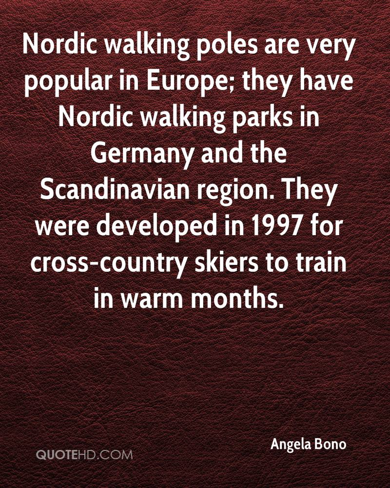 Nordic walking poles are very popular in Europe; they have Nordic walking parks in Germany and the Scandinavian region. They were developed in 1997 for cross-country skiers to train in warm months.
