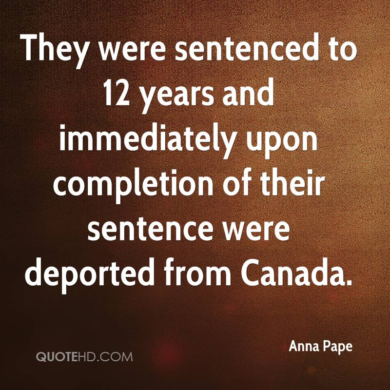 They were sentenced to 12 years and immediately upon completion of their sentence were deported from Canada.