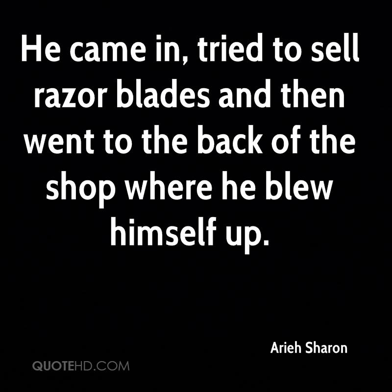 He came in, tried to sell razor blades and then went to the back of the shop where he blew himself up.