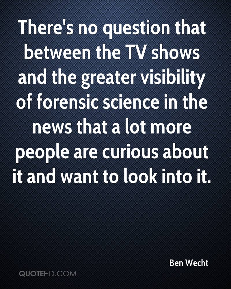 There's no question that between the TV shows and the greater visibility of forensic science in the news that a lot more people are curious about it and want to look into it.