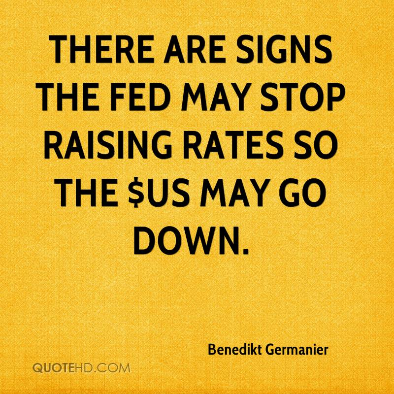 There are signs the Fed may stop raising rates so the $US may go down.