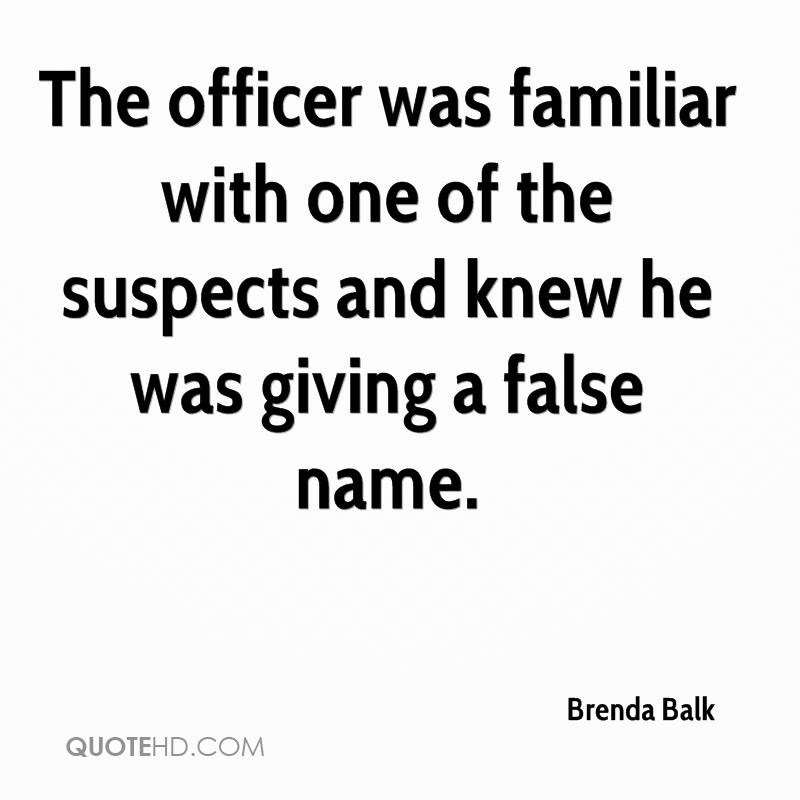 The officer was familiar with one of the suspects and knew he was giving a false name.
