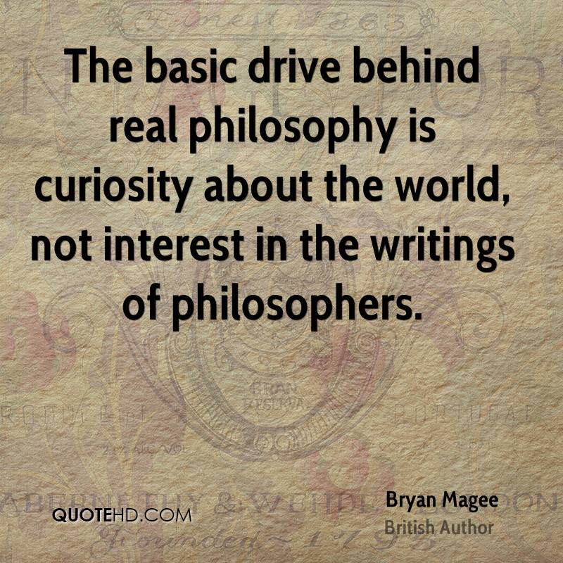 The basic drive behind real philosophy is curiosity about the world, not interest in the writings of philosophers.