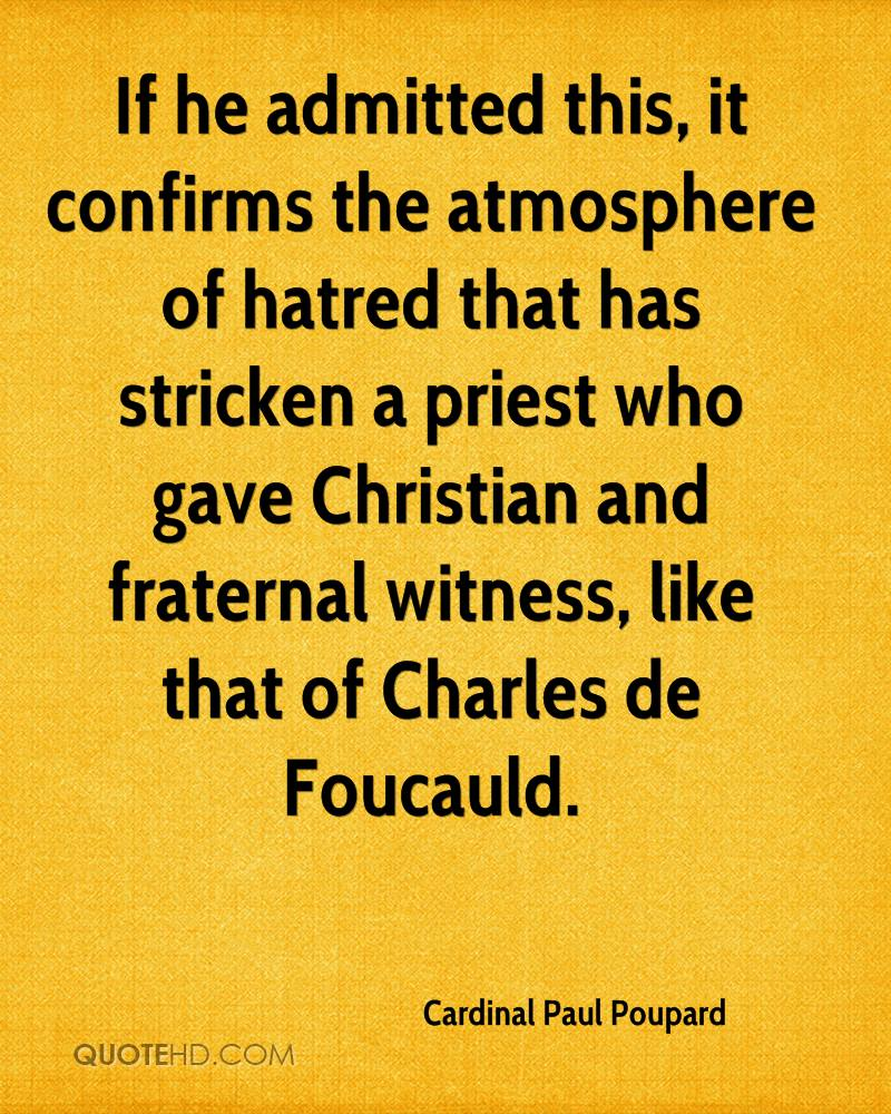 If he admitted this, it confirms the atmosphere of hatred that has stricken a priest who gave Christian and fraternal witness, like that of Charles de Foucauld.