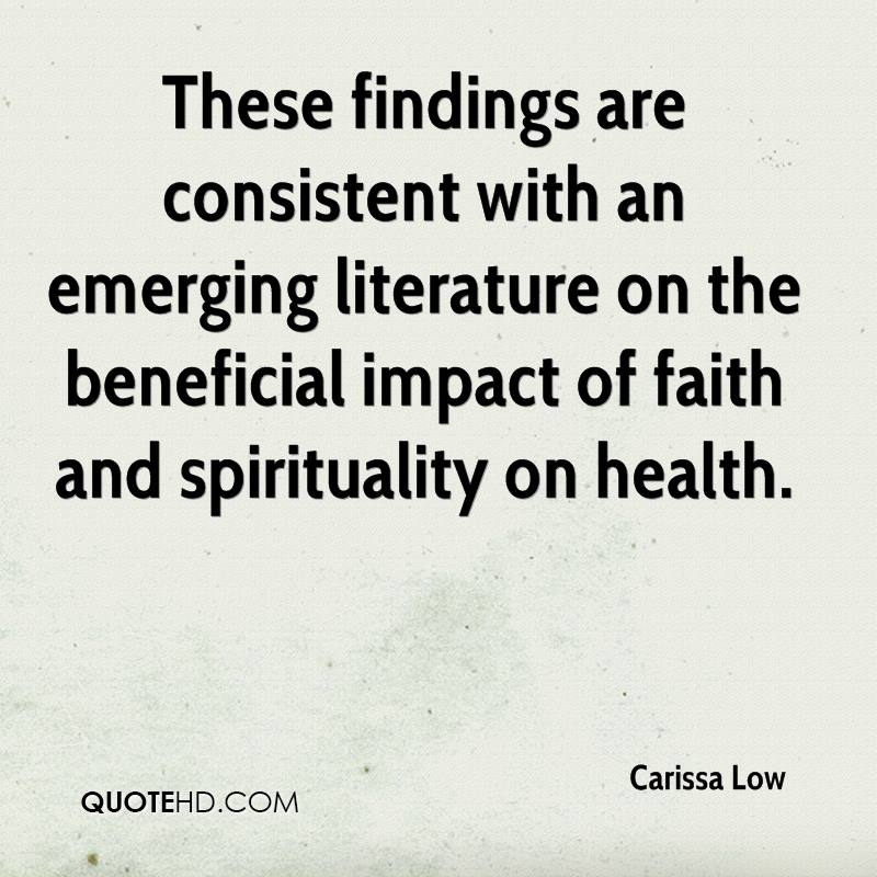 These findings are consistent with an emerging literature on the beneficial impact of faith and spirituality on health.