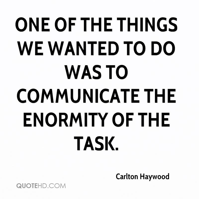 One of the things we wanted to do was to communicate the enormity of the task.