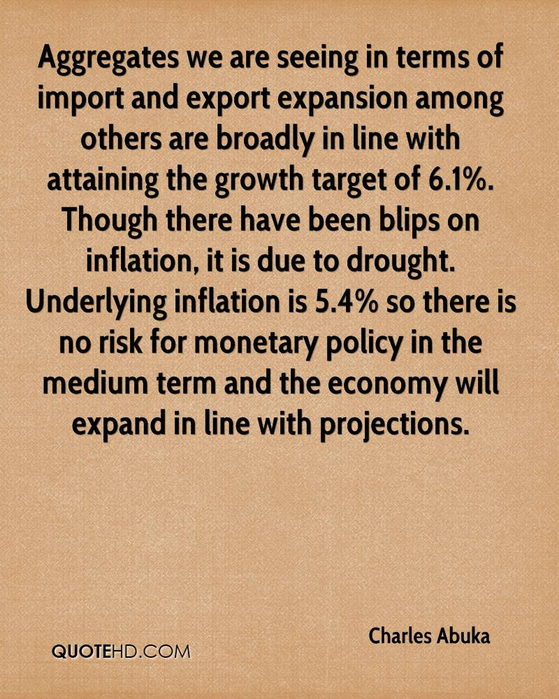 Aggregates we are seeing in terms of import and export expansion among others are broadly in line with attaining the growth target of 6.1%. Though there have been blips on inflation, it is due to drought. Underlying inflation is 5.4% so there is no risk for monetary policy in the medium term and the economy will expand in line with projections.
