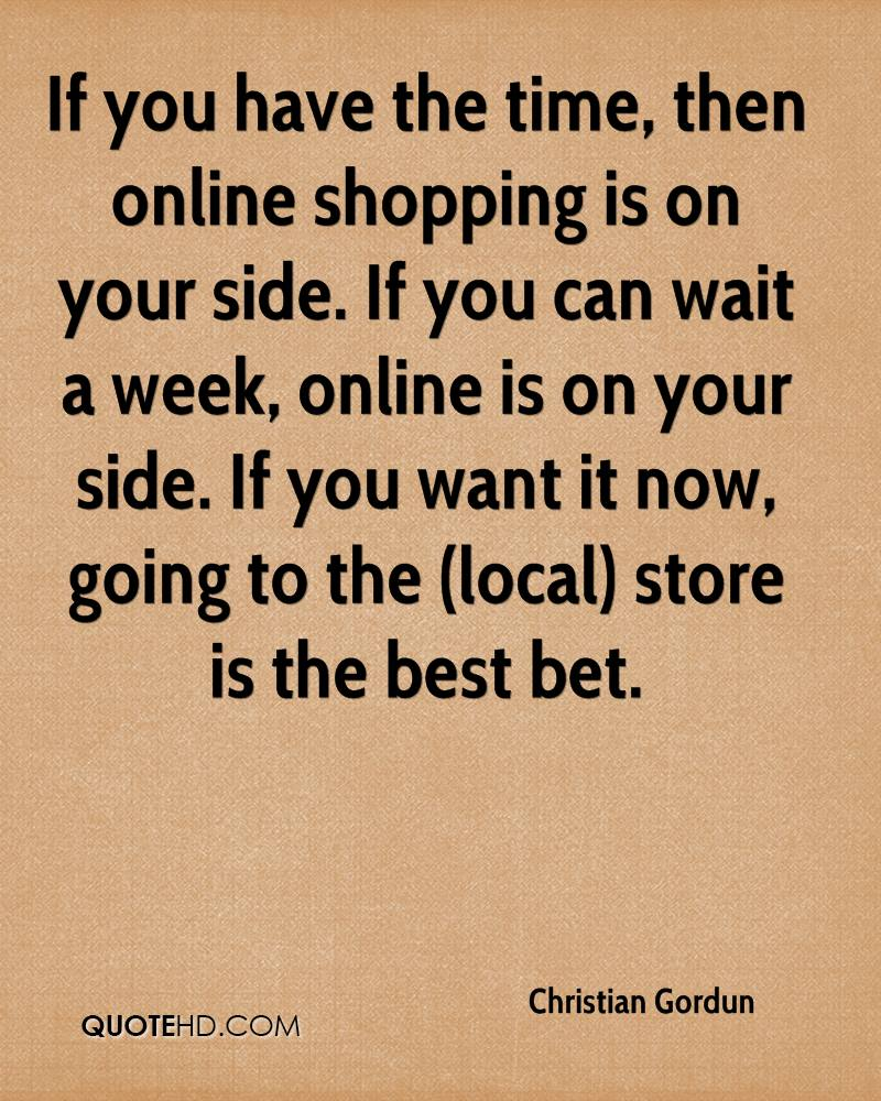 If you have the time, then online shopping is on your side. If you can wait a week, online is on your side. If you want it now, going to the (local) store is the best bet.