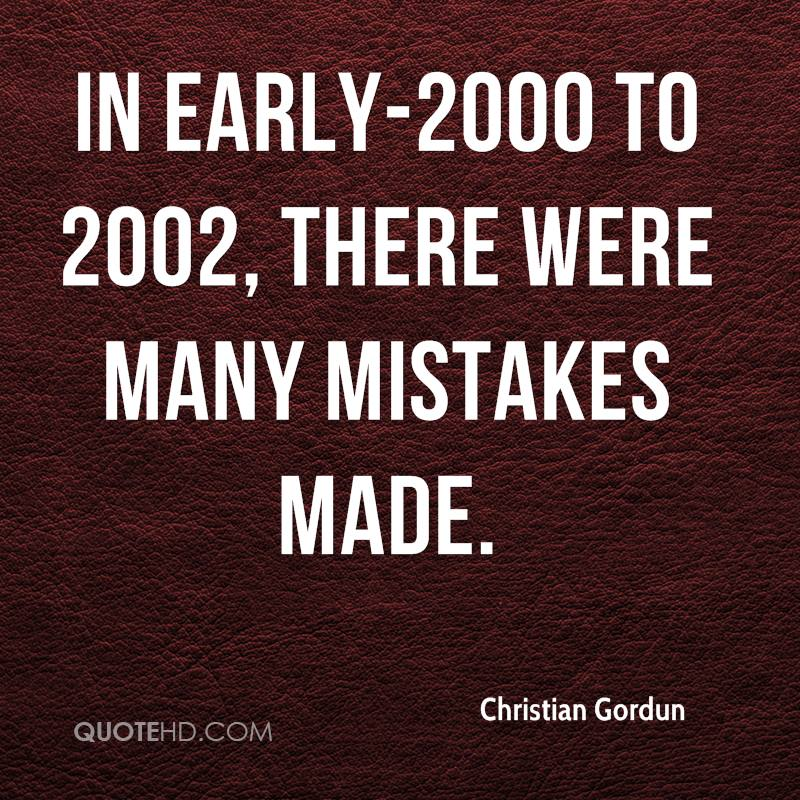 In early-2000 to 2002, there were many mistakes made.