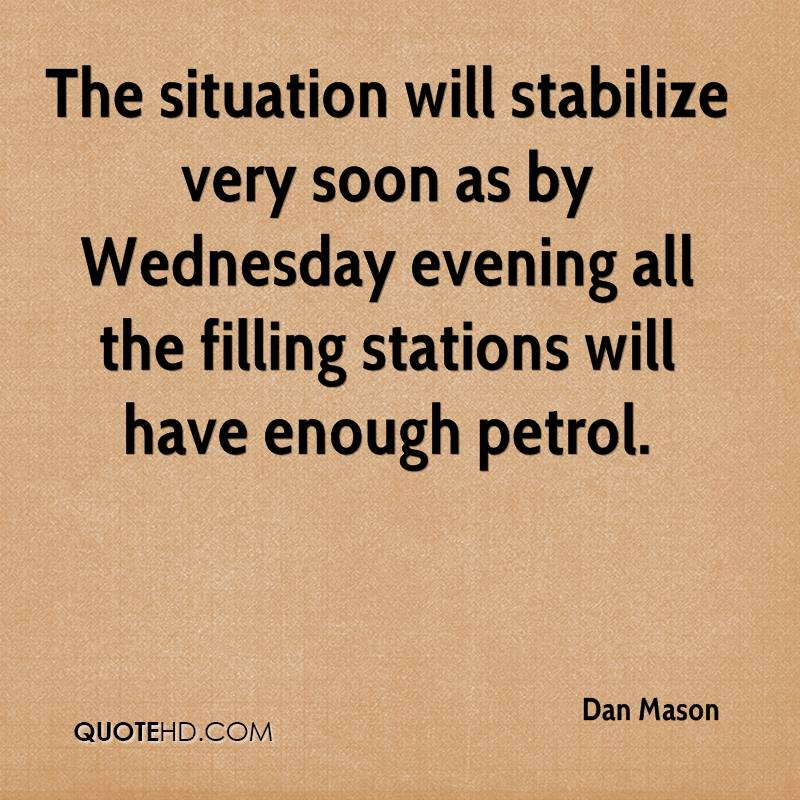 The situation will stabilize very soon as by Wednesday evening all the filling stations will have enough petrol.