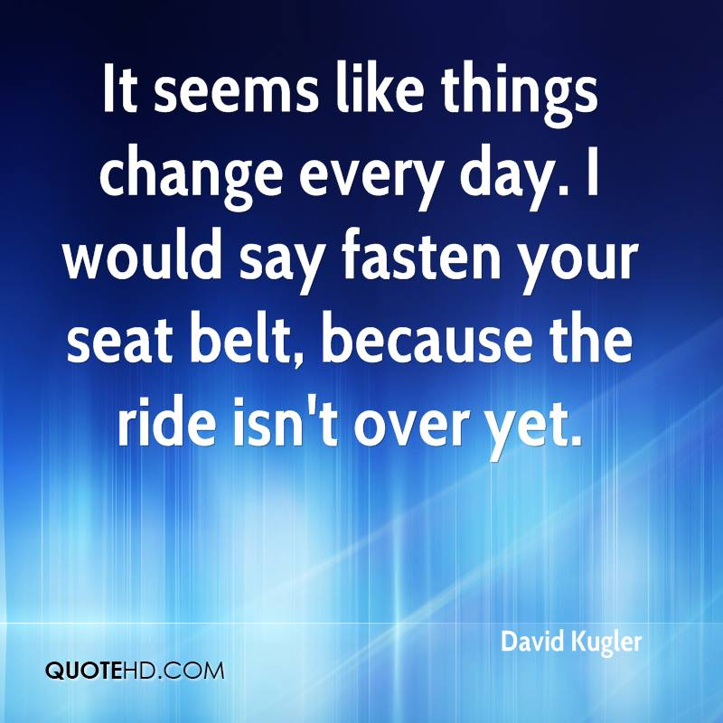 It seems like things change every day. I would say fasten your seat belt, because the ride isn't over yet.