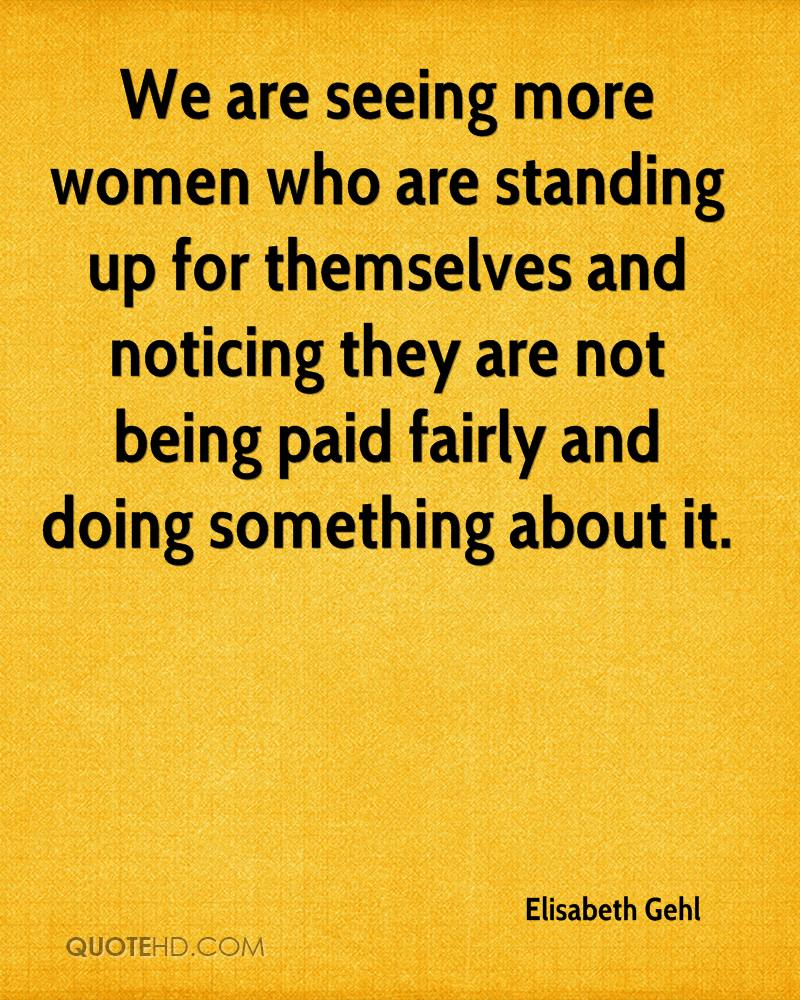 We are seeing more women who are standing up for themselves and noticing they are not being paid fairly and doing something about it.