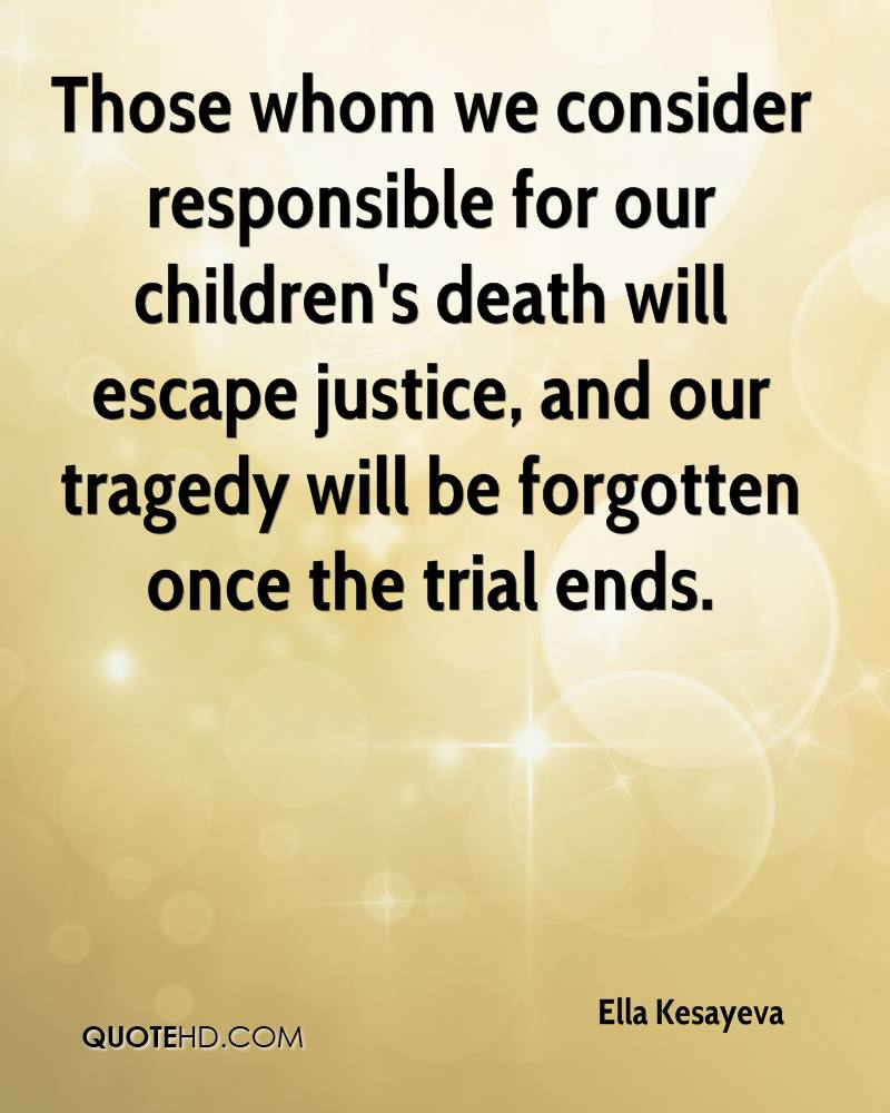 Those whom we consider responsible for our children's death will escape justice, and our tragedy will be forgotten once the trial ends.
