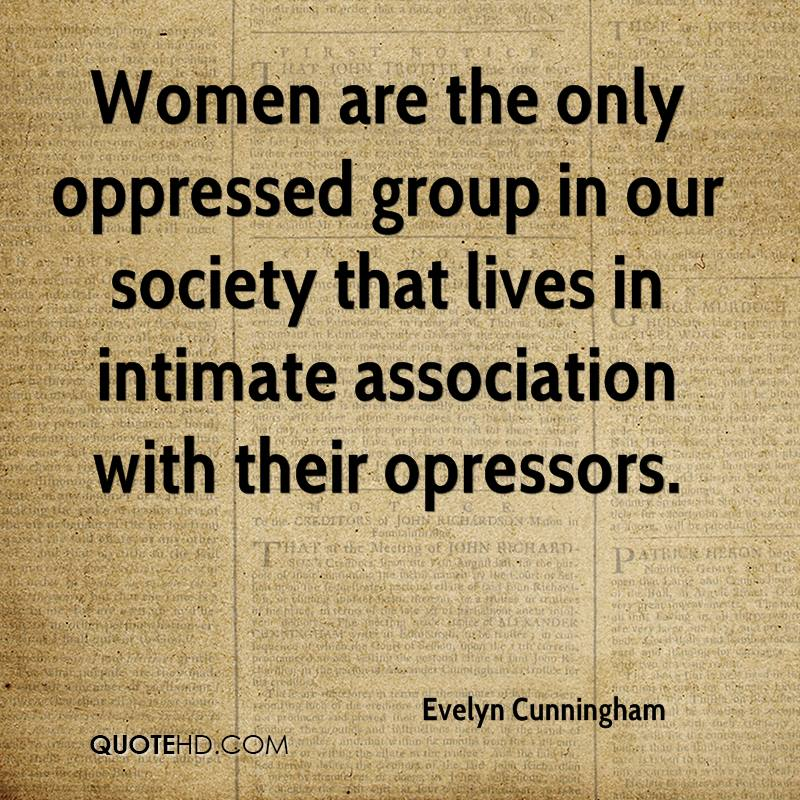 the oppression of women in society Why did the oppression of women start and become so widespread across the world throughout history update cancel  if you disregard society,.