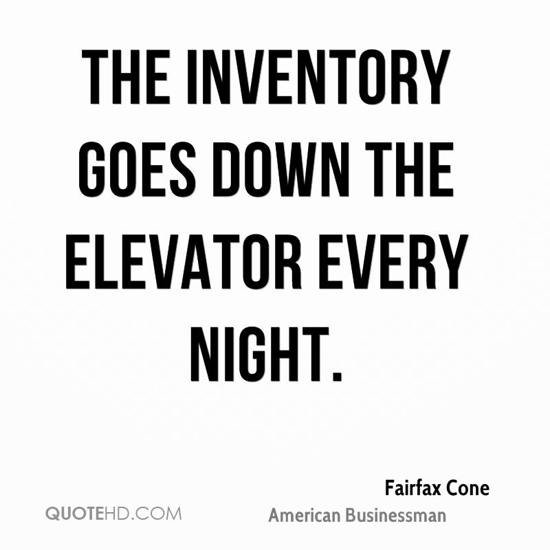 The inventory goes down the elevator every night.