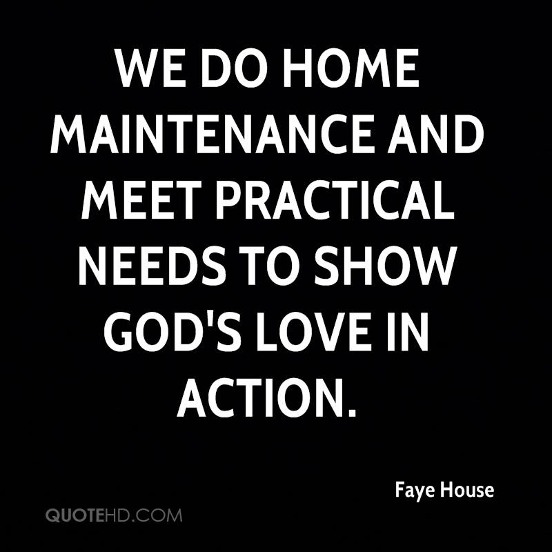 We do home maintenance and meet practical needs to show God's love in action.