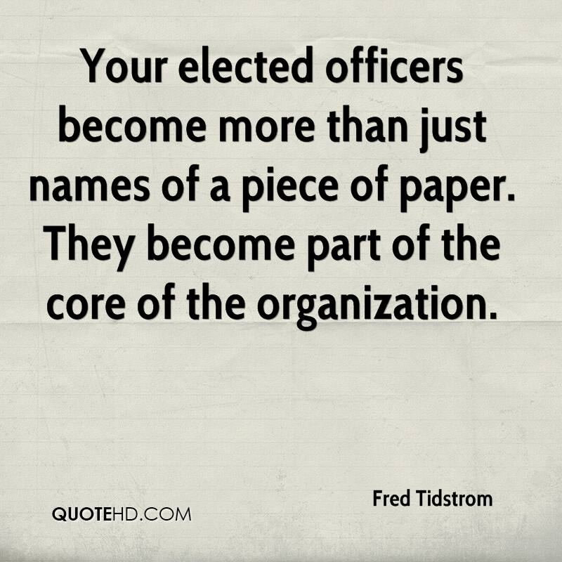 Your elected officers become more than just names of a piece of paper. They become part of the core of the organization.