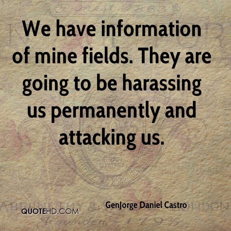 We have information of mine fields. They are going to be harassing us permanently and attacking us.