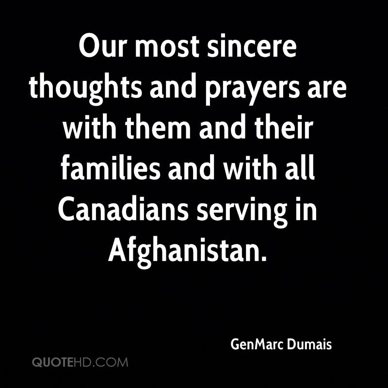 Our most sincere thoughts and prayers are with them and their families and with all Canadians serving in Afghanistan.