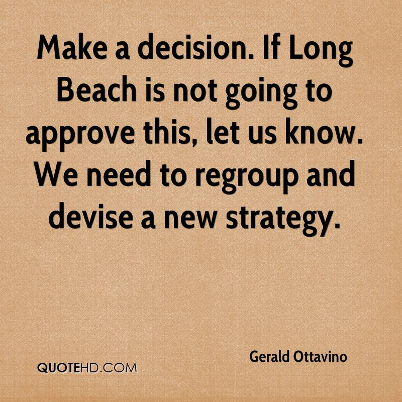 Make a decision. If Long Beach is not going to approve this, let us know. We need to regroup and devise a new strategy.