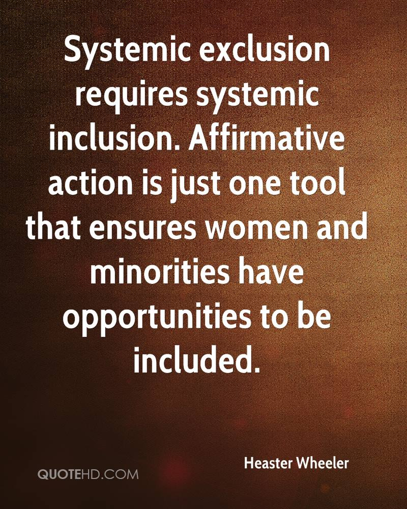 Systemic exclusion requires systemic inclusion. Affirmative action is just one tool that ensures women and minorities have opportunities to be included.