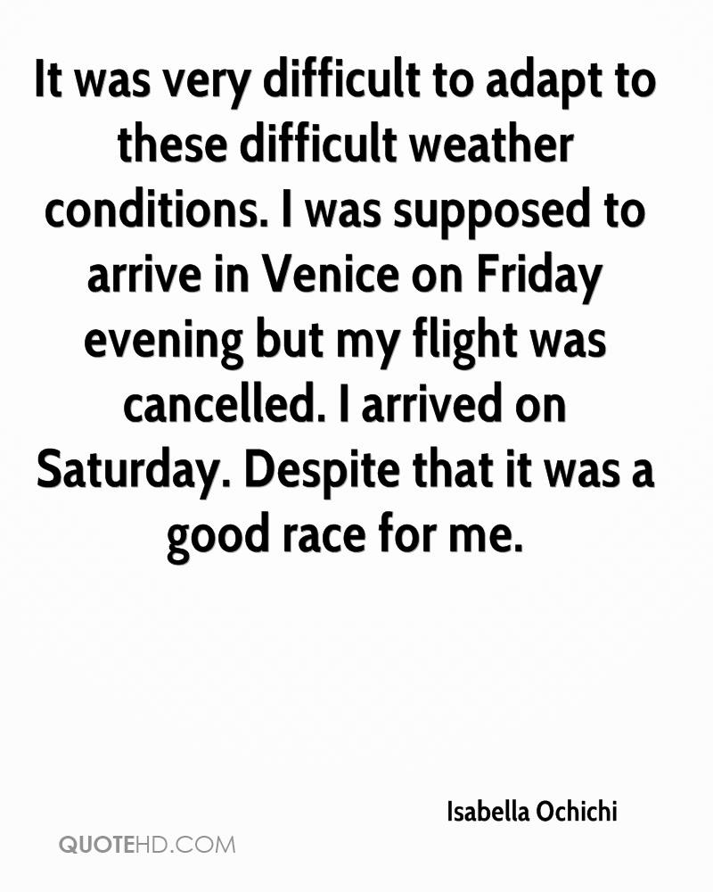 It was very difficult to adapt to these difficult weather conditions. I was supposed to arrive in Venice on Friday evening but my flight was cancelled. I arrived on Saturday. Despite that it was a good race for me.