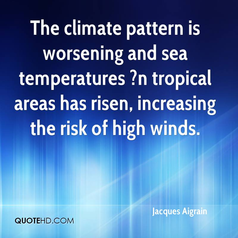 The climate pattern is worsening and sea temperatures ?n tropical areas has risen, increasing the risk of high winds.