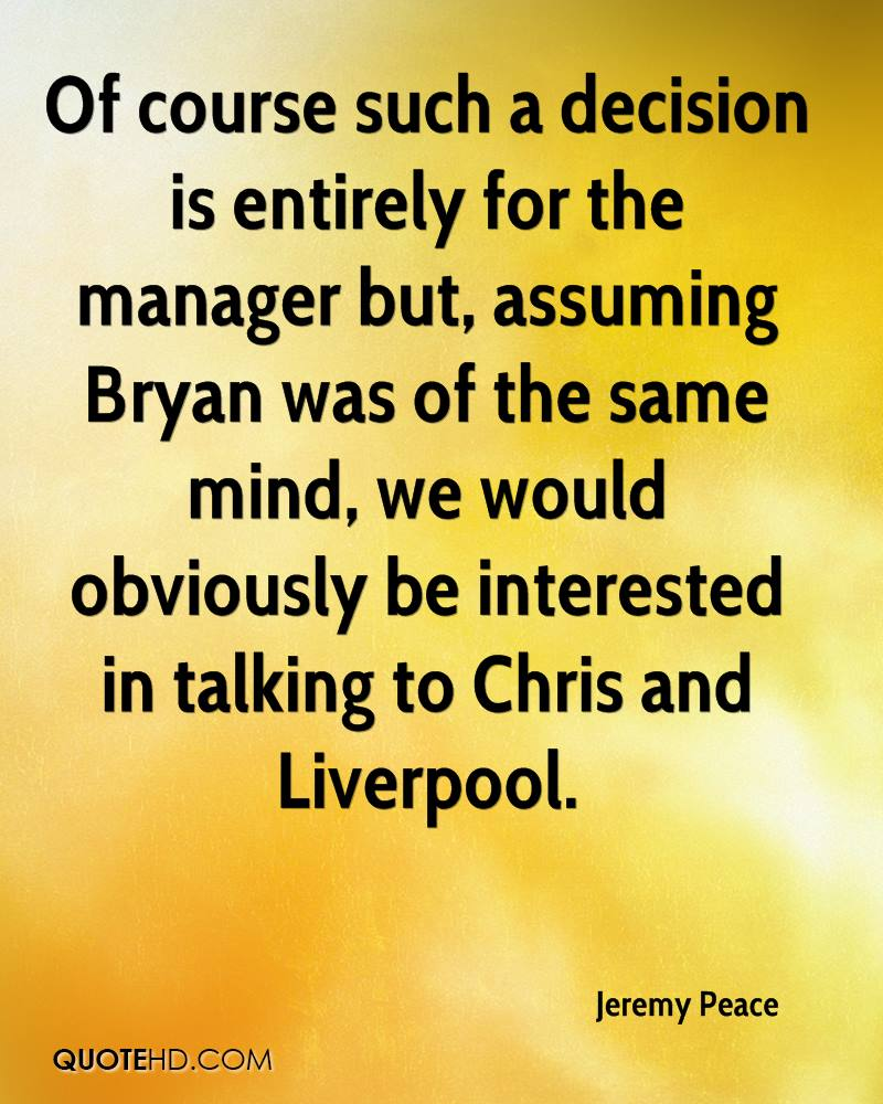 Of course such a decision is entirely for the manager but, assuming Bryan was of the same mind, we would obviously be interested in talking to Chris and Liverpool.