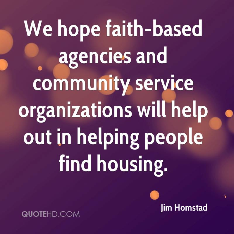 We hope faith-based agencies and community service organizations will help out in helping people find housing.