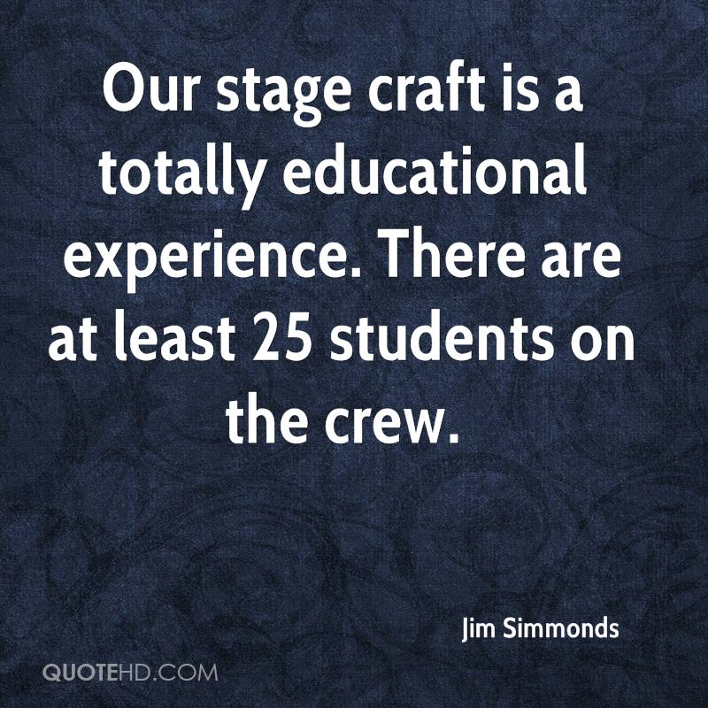 Our stage craft is a totally educational experience. There are at least 25 students on the crew.