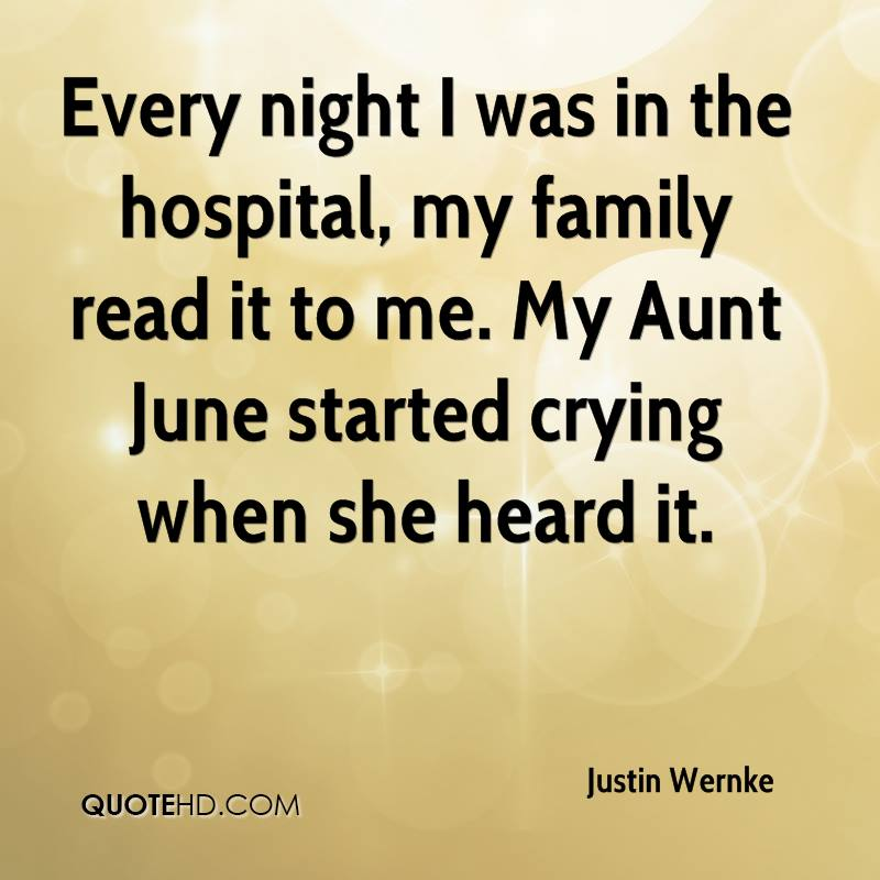 Every night I was in the hospital, my family read it to me. My Aunt June started crying when she heard it.