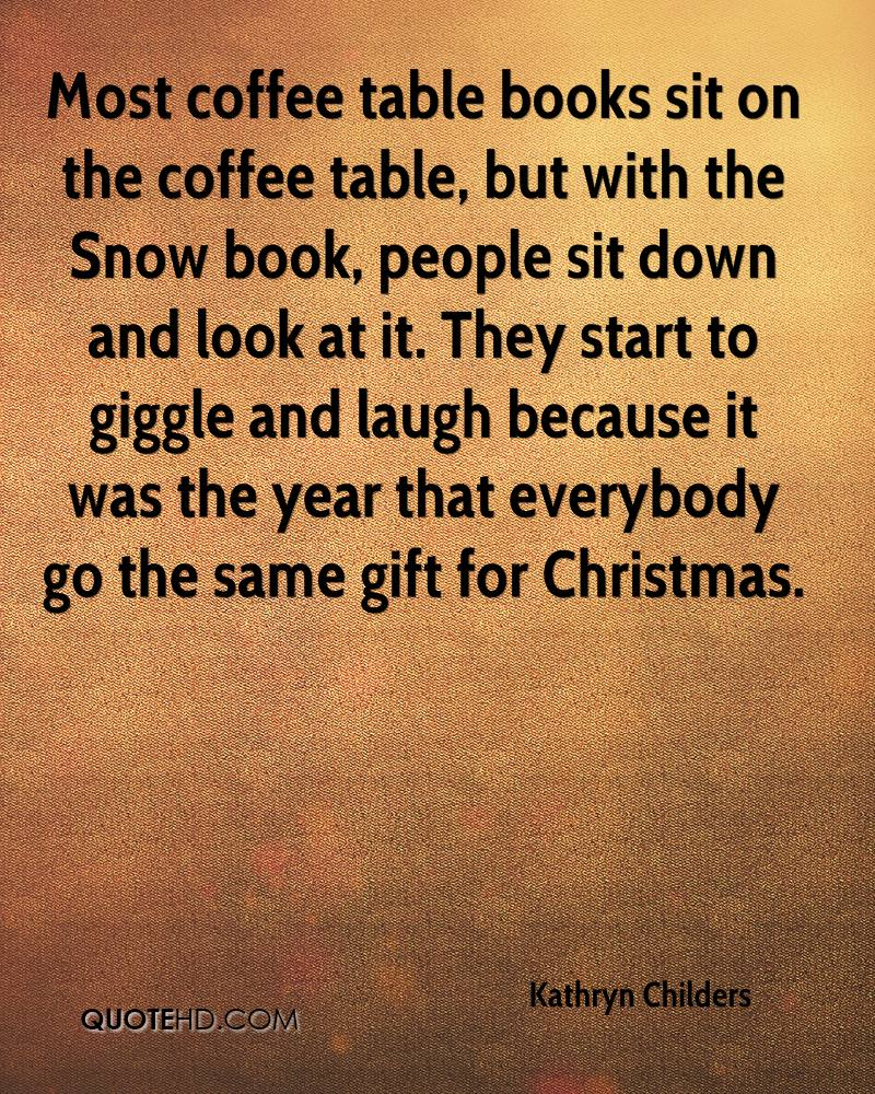 Most coffee table books sit on the coffee table, but with the Snow book, people sit down and look at it. They start to giggle and laugh because it was the year that everybody go the same gift for Christmas.