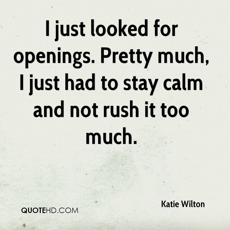 I just looked for openings. Pretty much, I just had to stay calm and not rush it too much.