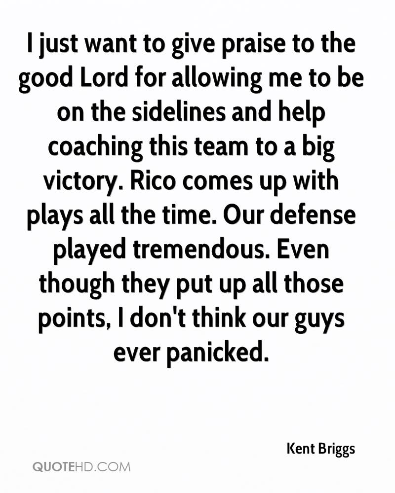 I just want to give praise to the good Lord for allowing me to be on the sidelines and help coaching this team to a big victory. Rico comes up with plays all the time. Our defense played tremendous. Even though they put up all those points, I don't think our guys ever panicked.