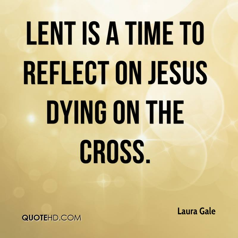 Lent is a time to reflect on Jesus dying on the cross.