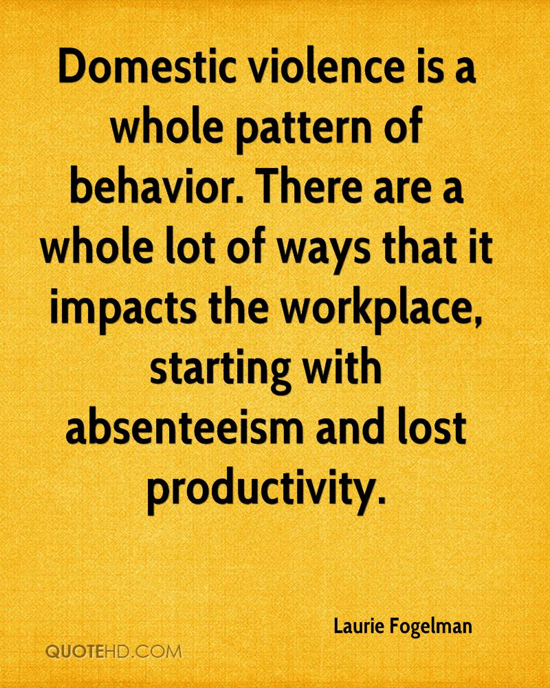 Domestic violence is a whole pattern of behavior. There are a whole lot of ways that it impacts the workplace, starting with absenteeism and lost productivity.