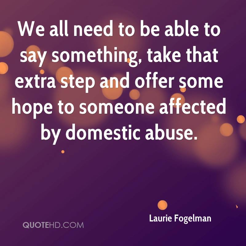 We all need to be able to say something, take that extra step and offer some hope to someone affected by domestic abuse.